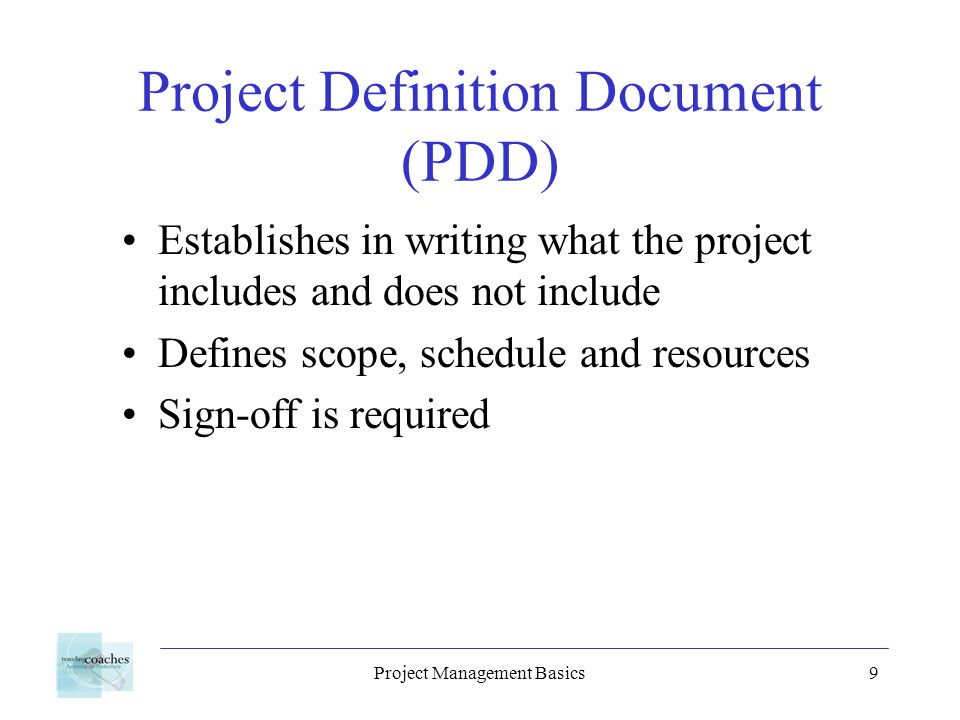 Project Management Basics10 Project Procedures Document Foundation for all processes Review the document with project teams Reach agreement on each item Sign-off is required