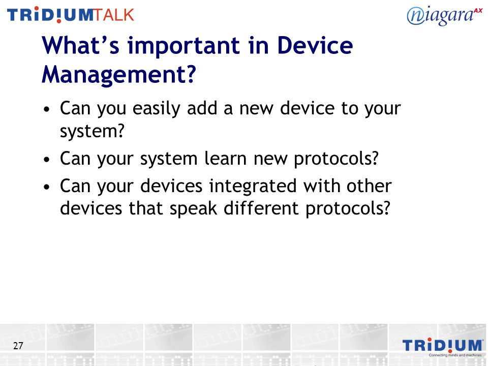 27 Whats important in Device Management. Can you easily add a new device to your system.