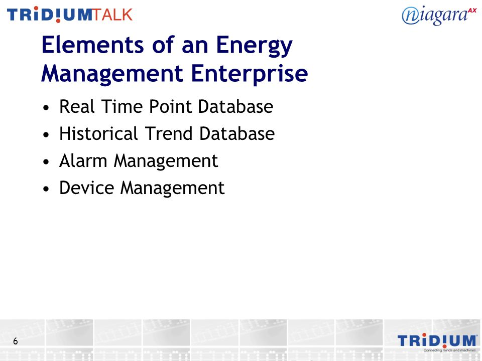 6 Elements of an Energy Management Enterprise Real Time Point Database Historical Trend Database Alarm Management Device Management