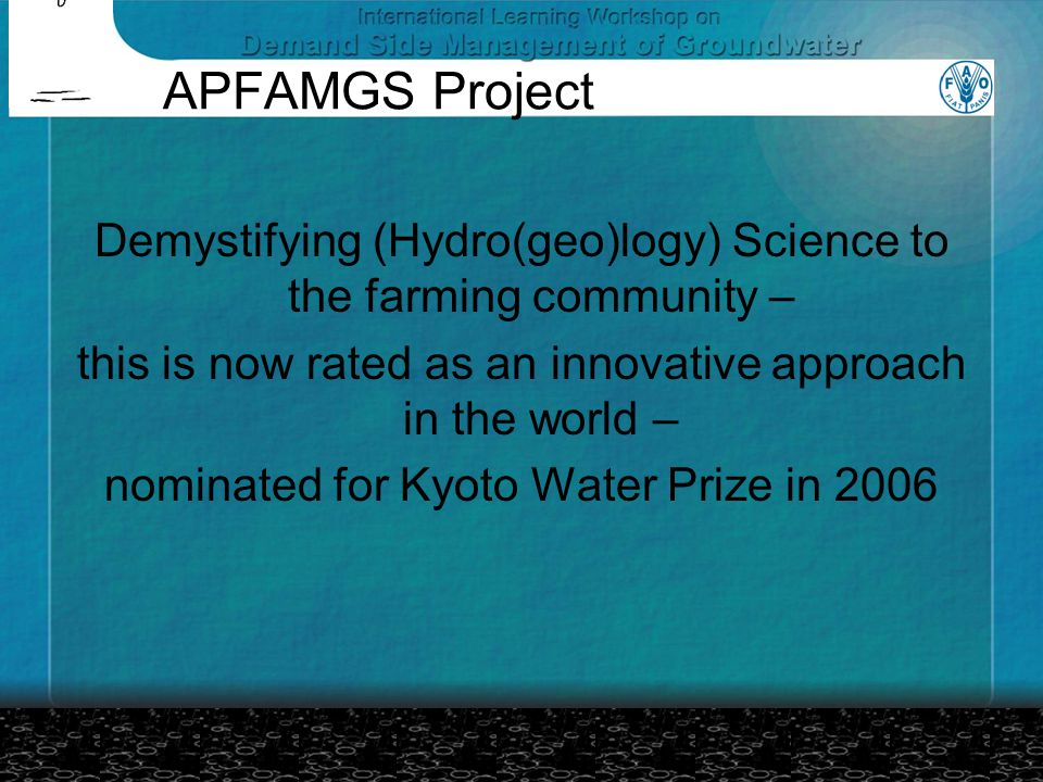 APFAMGS Project Demystifying (Hydro(geo)logy) Science to the farming community – this is now rated as an innovative approach in the world – nominated for Kyoto Water Prize in 2006