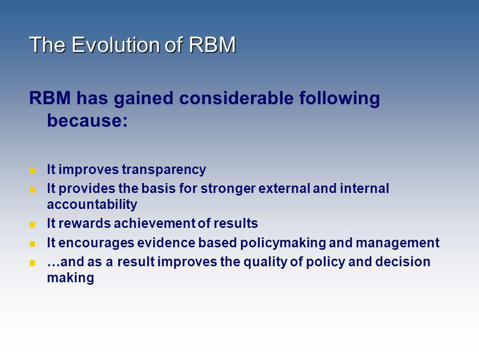 The Evolution of RBM RBM has gained considerable following because: It improves transparency It provides the basis for stronger external and internal