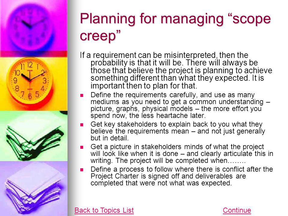 Planning for managing scope creep If a requirement can be misinterpreted, then the probability is that it will be. There will always be those that bel