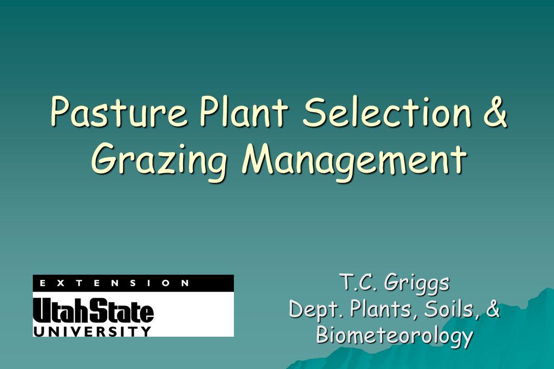 Pasture Plant Selection & Grazing Management T.C. Griggs Dept. Plants, Soils, & Biometeorology