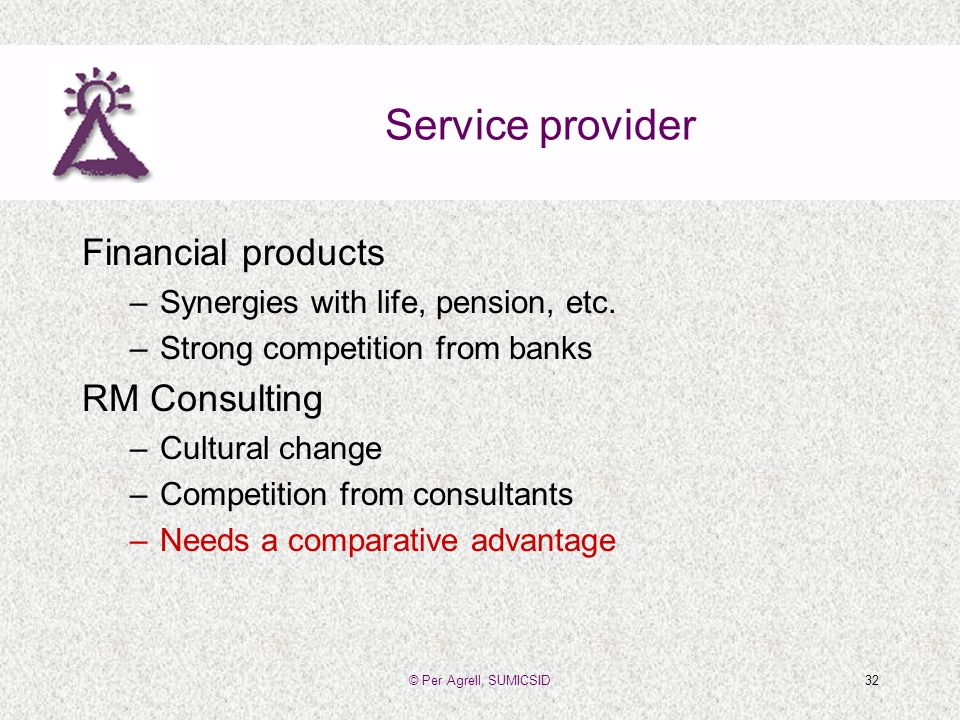 © Per Agrell, SUMICSID32 Service provider Financial products –Synergies with life, pension, etc.