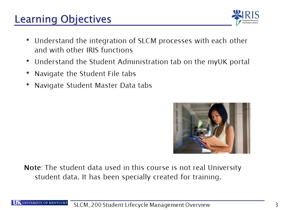 Check for Understanding Instructions Click Attachments (upper right corner) Click SLCM_200 Check for Understanding Print the SLCM_200 Check for Understanding pdf Use the pdf to note the answers to each question as you finish each unit Enter answers on the Check for Understanding Exercise at the end of the presentation 4SLCM_200 Student Lifecycle Management Overview
