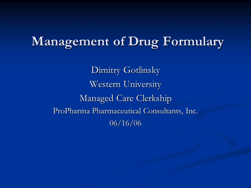 Management of Drug Formulary Dimitry Gotlinsky Western University Managed Care Clerkship ProPharma Pharmaceutical Consultants, Inc.