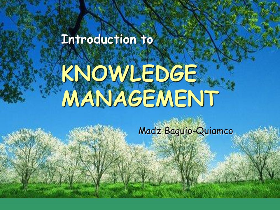 KNOWLEDGEMANAGEMENT Madz Baguio-Quiamco Introduction to