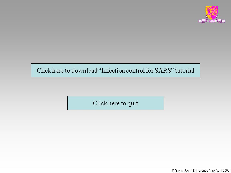 Click here to download Infection control for SARS tutorial Click here to quit