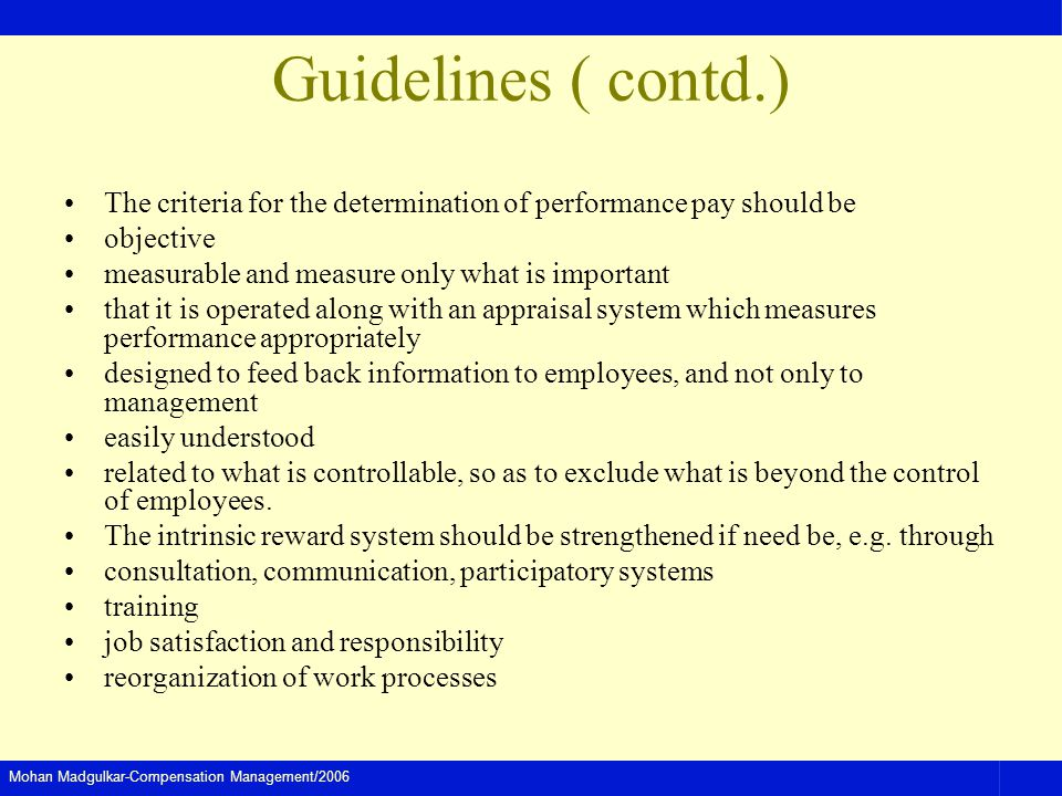 Mohan Madgulkar-Compensation Management/2006 Guidelines ( contd.) The criteria for the determination of performance pay should be objective measurable