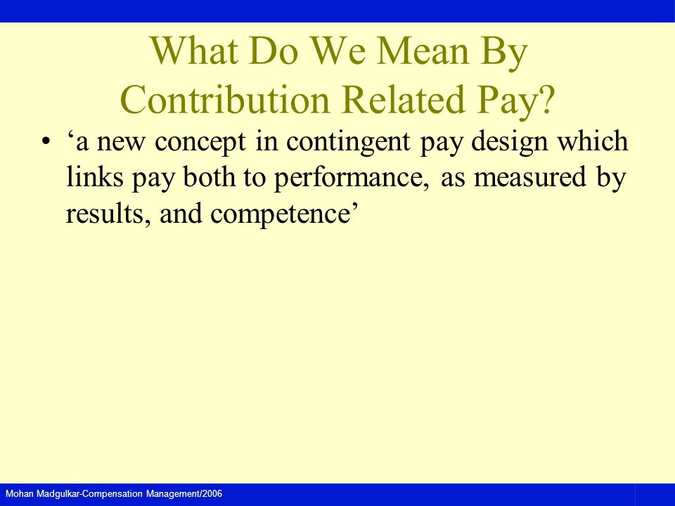 Mohan Madgulkar-Compensation Management/2006 What Do We Mean By Contribution Related Pay.