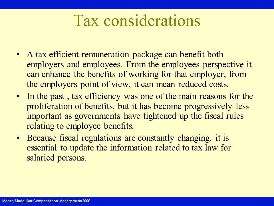 Mohan Madgulkar-Compensation Management/2006 Tax considerations A tax efficient remuneration package can benefit both employers and employees. From th