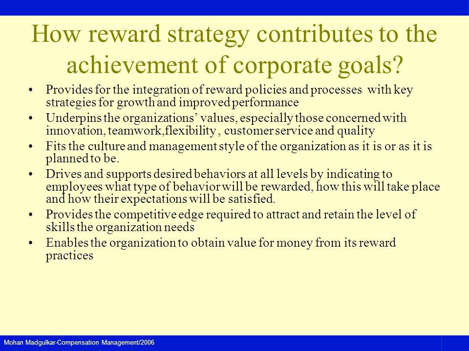 Mohan Madgulkar-Compensation Management/2006 How reward strategy contributes to the achievement of corporate goals.