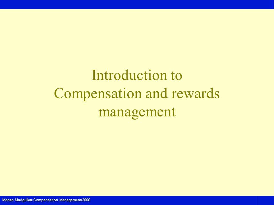 Mohan Madgulkar-Compensation Management/2006 Introduction to Compensation and rewards management
