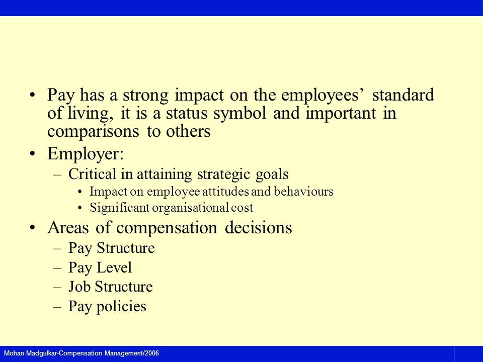Mohan Madgulkar-Compensation Management/2006 Pay has a strong impact on the employees standard of living, it is a status symbol and important in compa