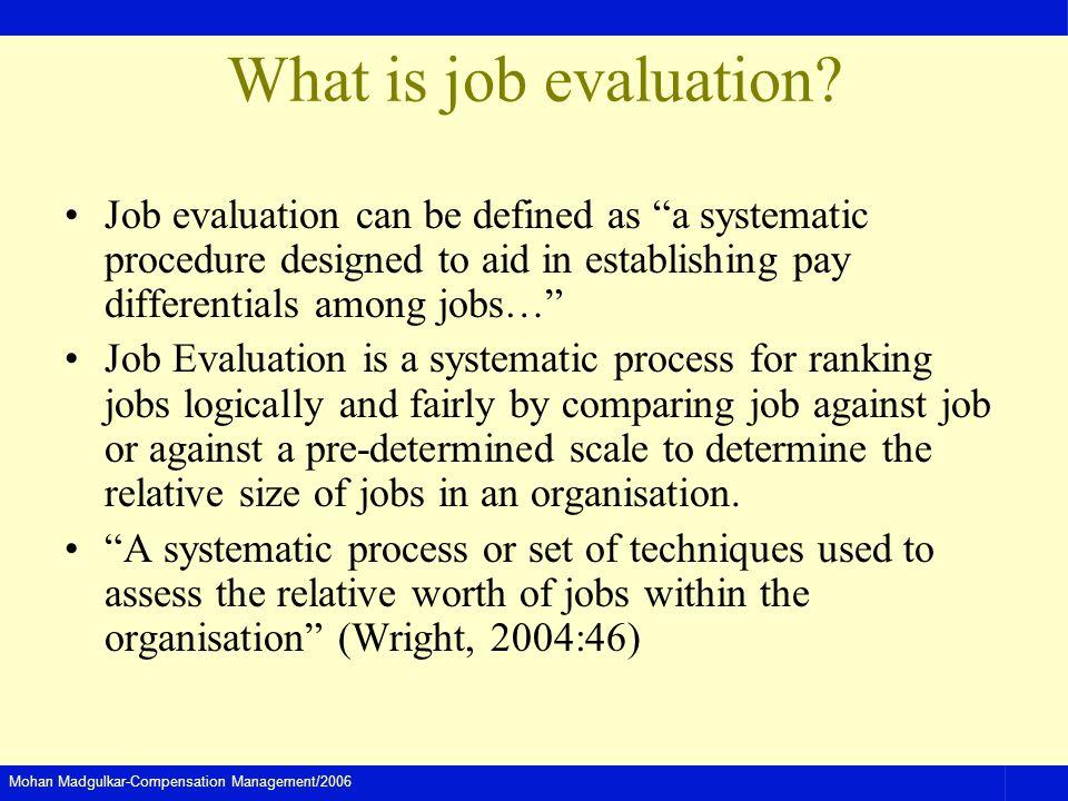 Mohan Madgulkar-Compensation Management/2006 What is job evaluation.
