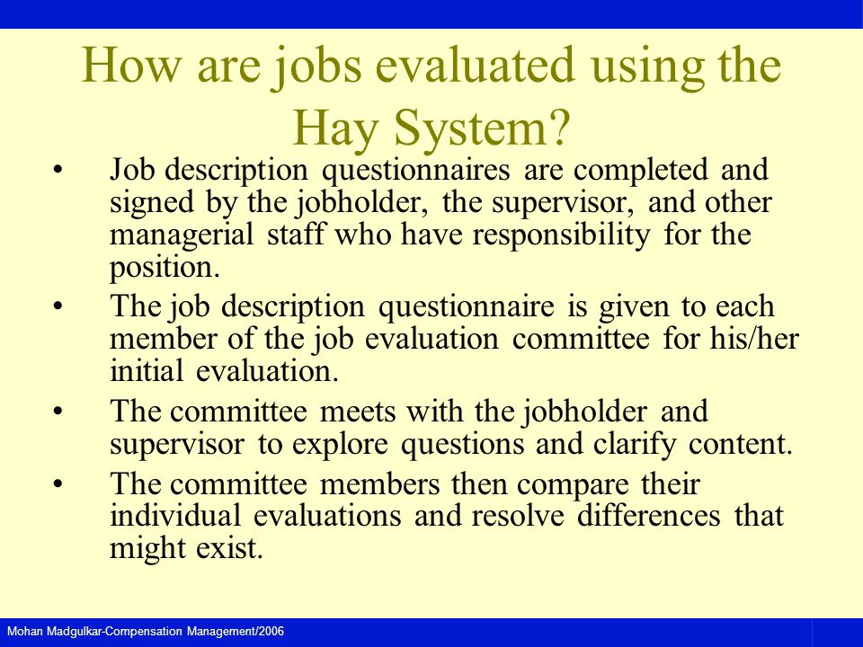 Mohan Madgulkar-Compensation Management/2006 How are jobs evaluated using the Hay System.