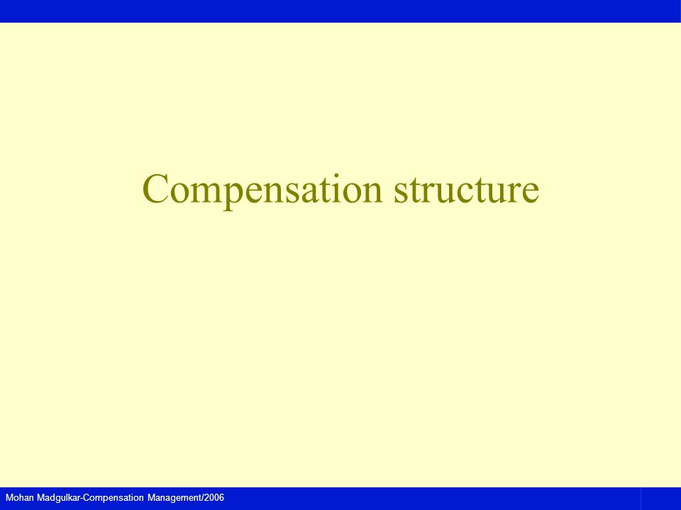 Mohan Madgulkar-Compensation Management/2006 Compensation structure