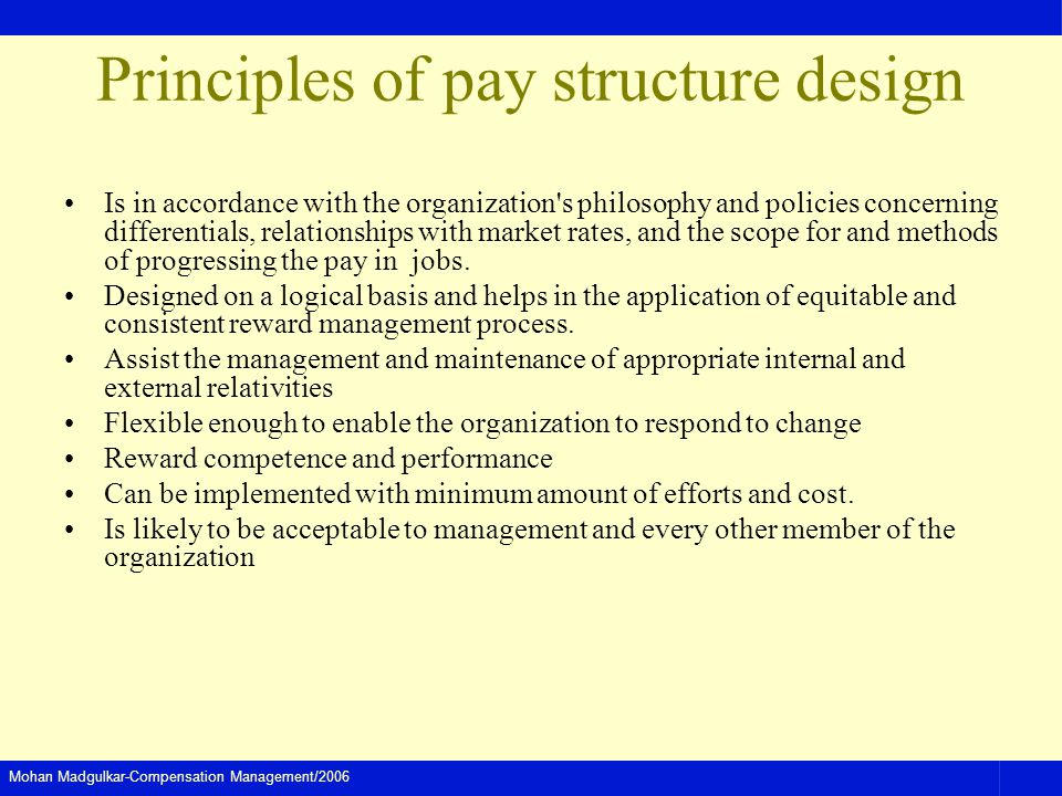 Mohan Madgulkar-Compensation Management/2006 Principles of pay structure design Is in accordance with the organization's philosophy and policies conce