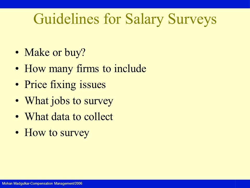 Mohan Madgulkar-Compensation Management/2006 Guidelines for Salary Surveys Make or buy? How many firms to include Price fixing issues What jobs to sur
