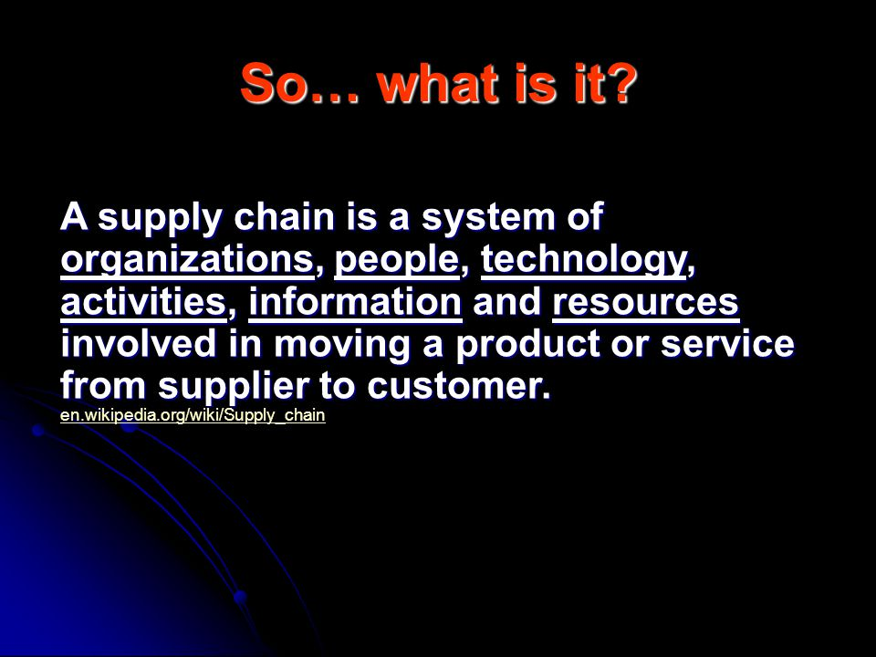 Definition A collection of activities and organizations involved in moving products (for example, raw materials) from one point (such as a manufacturer s facility) to another (such as a customer s distribution center)....