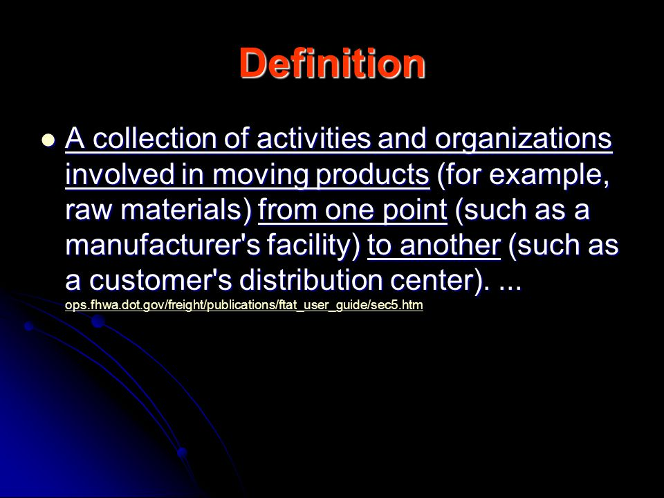 Definition A collection of activities and organizations involved in moving products (for example, raw materials) from one point (such as a manufacture