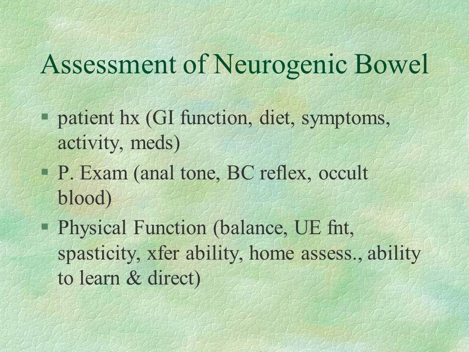 Assessment of Neurogenic Bowel §patient hx (GI function, diet, symptoms, activity, meds) §P.