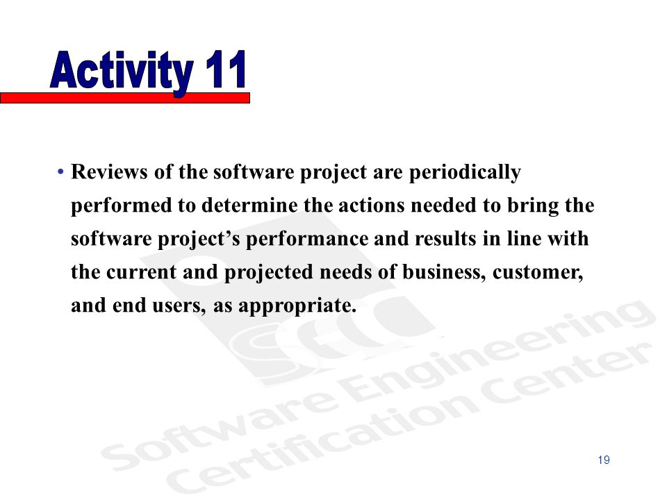 Reviews of the software project are periodically performed to determine the actions needed to bring the software projects performance and results in line with the current and projected needs of business, customer, and end users, as appropriate.