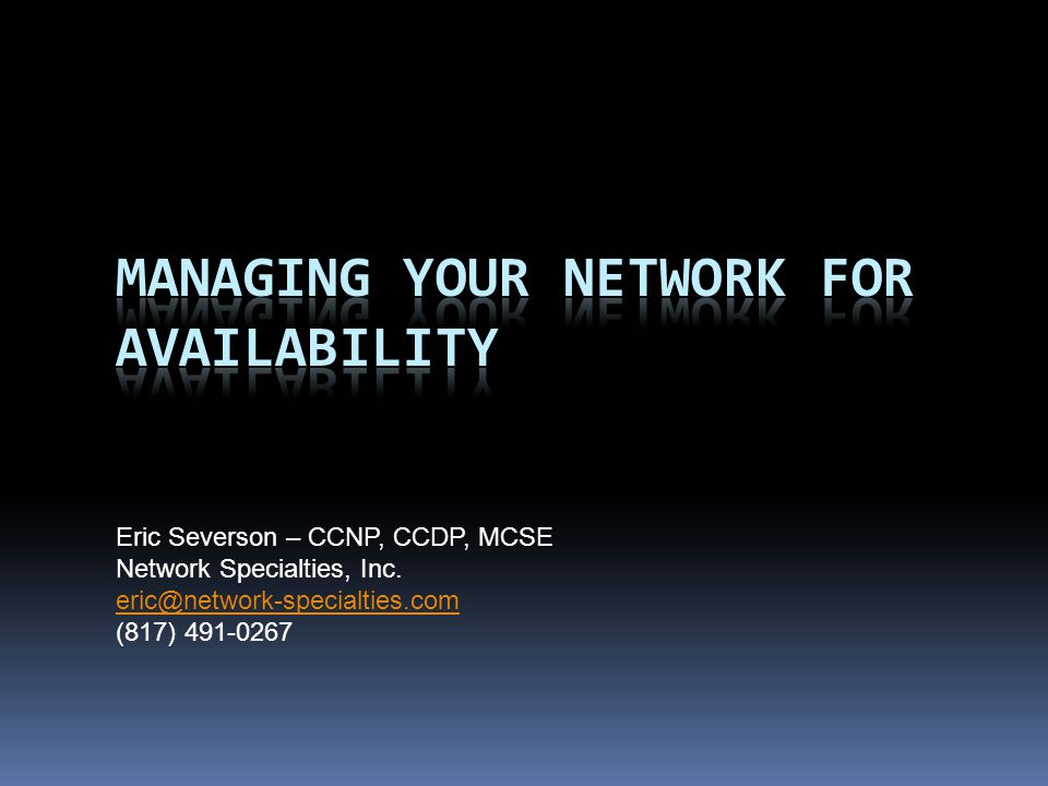 Eric Severson – CCNP, CCDP, MCSE Network Specialties, Inc.