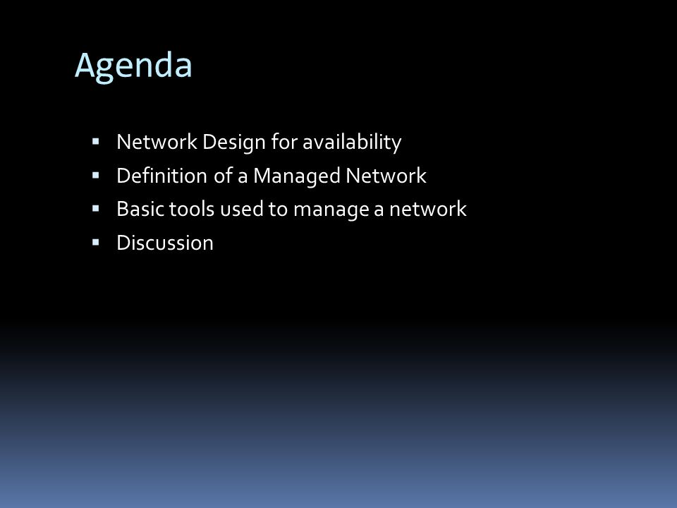 Agenda Network Design for availability Definition of a Managed Network Basic tools used to manage a network Discussion