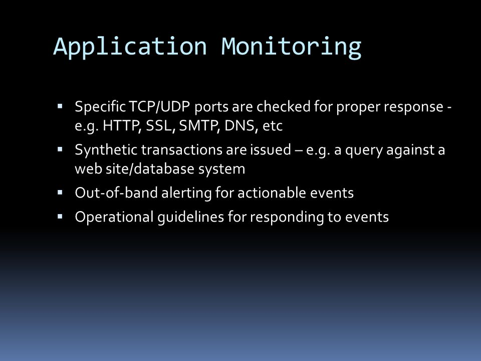 Application Monitoring Specific TCP/UDP ports are checked for proper response - e.g.
