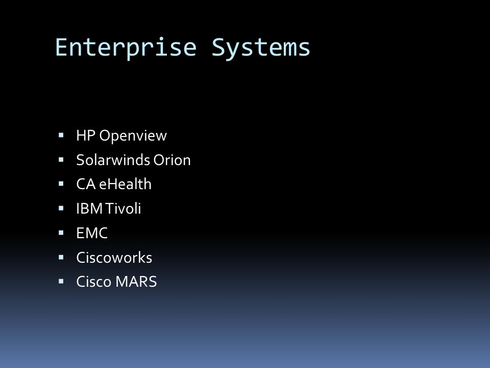 Enterprise Systems HP Openview Solarwinds Orion CA eHealth IBM Tivoli EMC Ciscoworks Cisco MARS