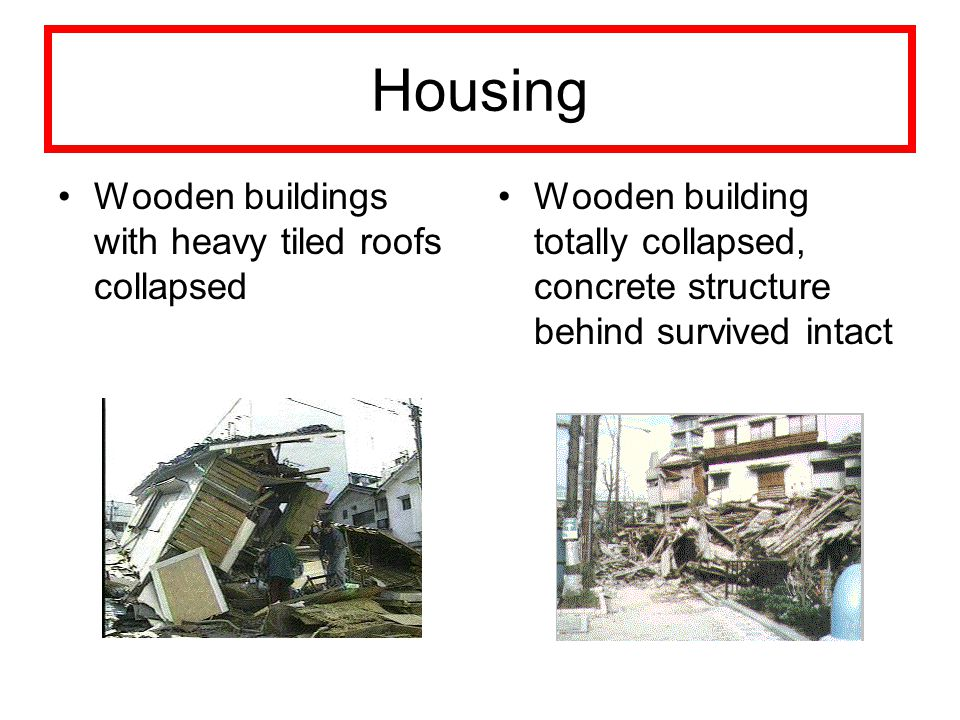 Housing Wooden buildings with heavy tiled roofs collapsed Wooden building totally collapsed, concrete structure behind survived intact