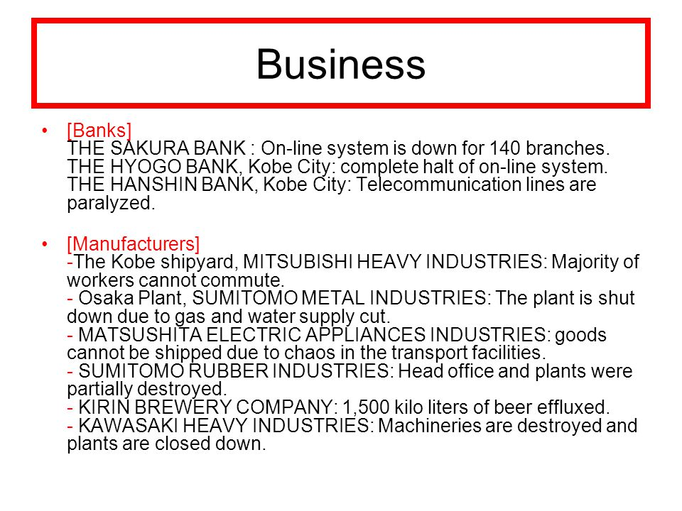 Business [Banks] THE SAKURA BANK : On-line system is down for 140 branches. THE HYOGO BANK, Kobe City: complete halt of on-line system. THE HANSHIN BA