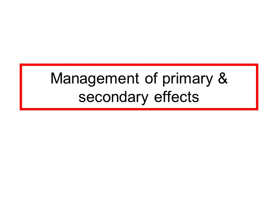 Management of primary & secondary effects