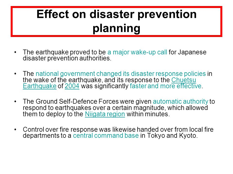 Effect on disaster prevention planning The earthquake proved to be a major wake-up call for Japanese disaster prevention authorities.