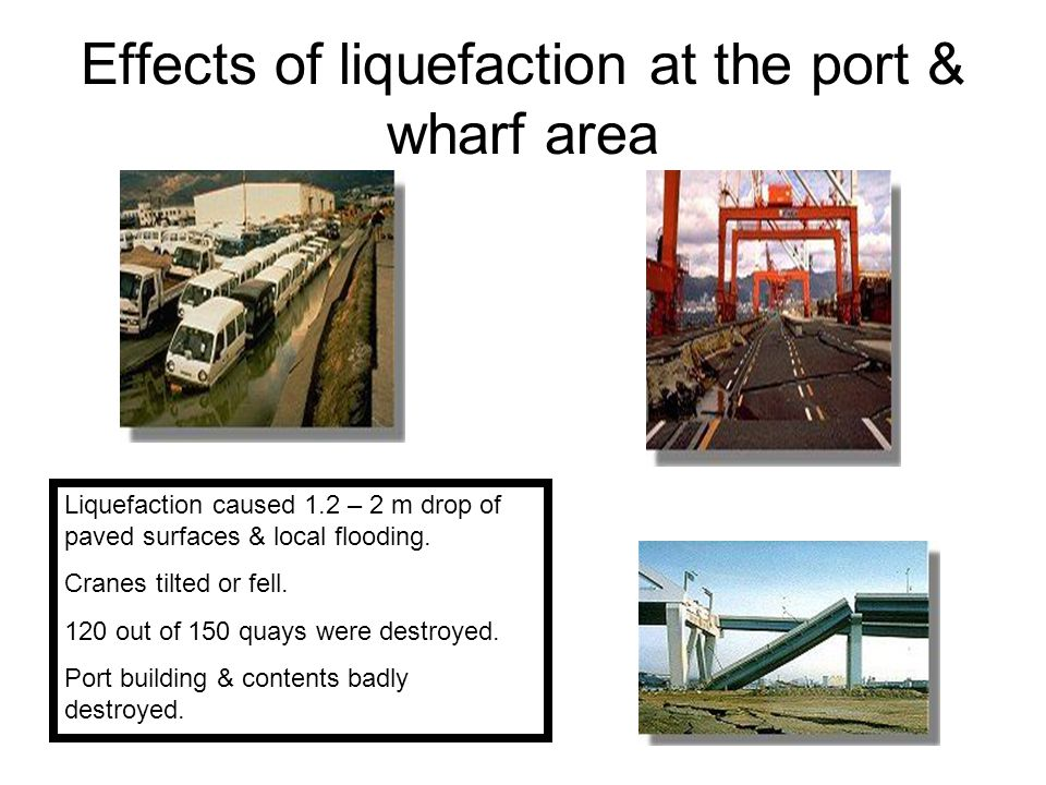 Effects of liquefaction at the port & wharf area Liquefaction caused 1.2 – 2 m drop of paved surfaces & local flooding. Cranes tilted or fell. 120 out