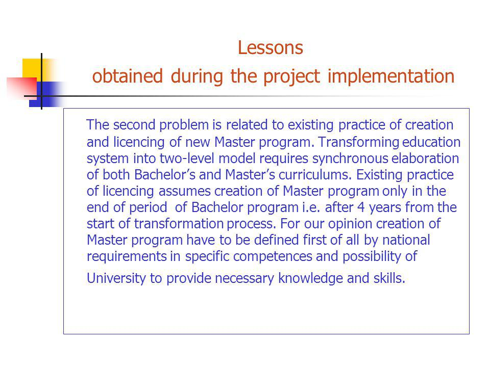 Lessons obtained during the project implementation The second problem is related to existing practice of creation and licencing of new Master program.