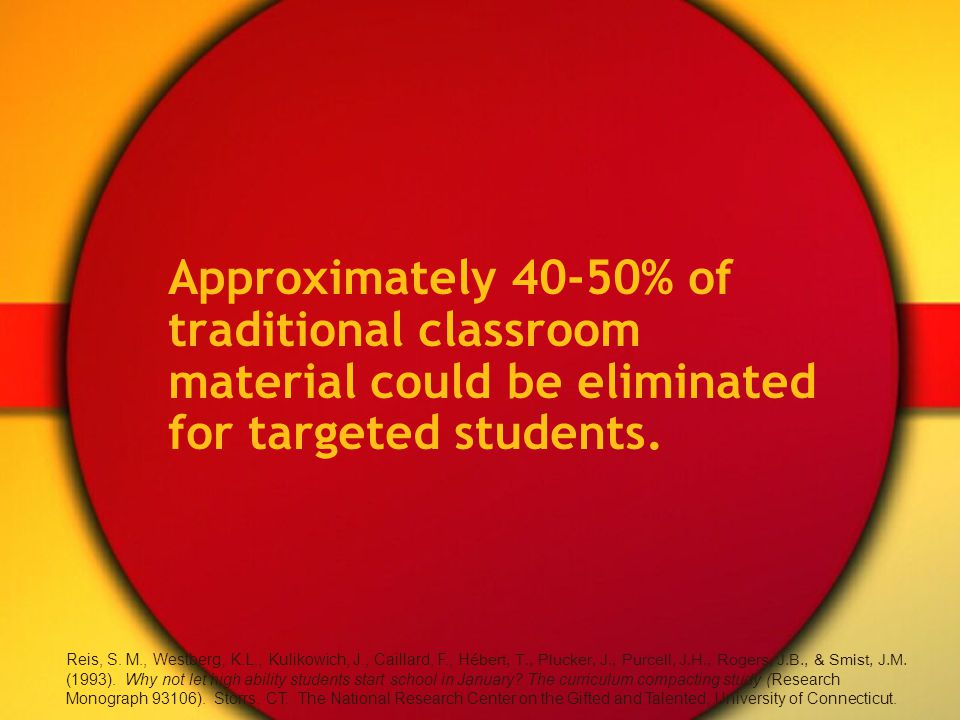 Approximately 40-50% of traditional classroom material could be eliminated for targeted students.