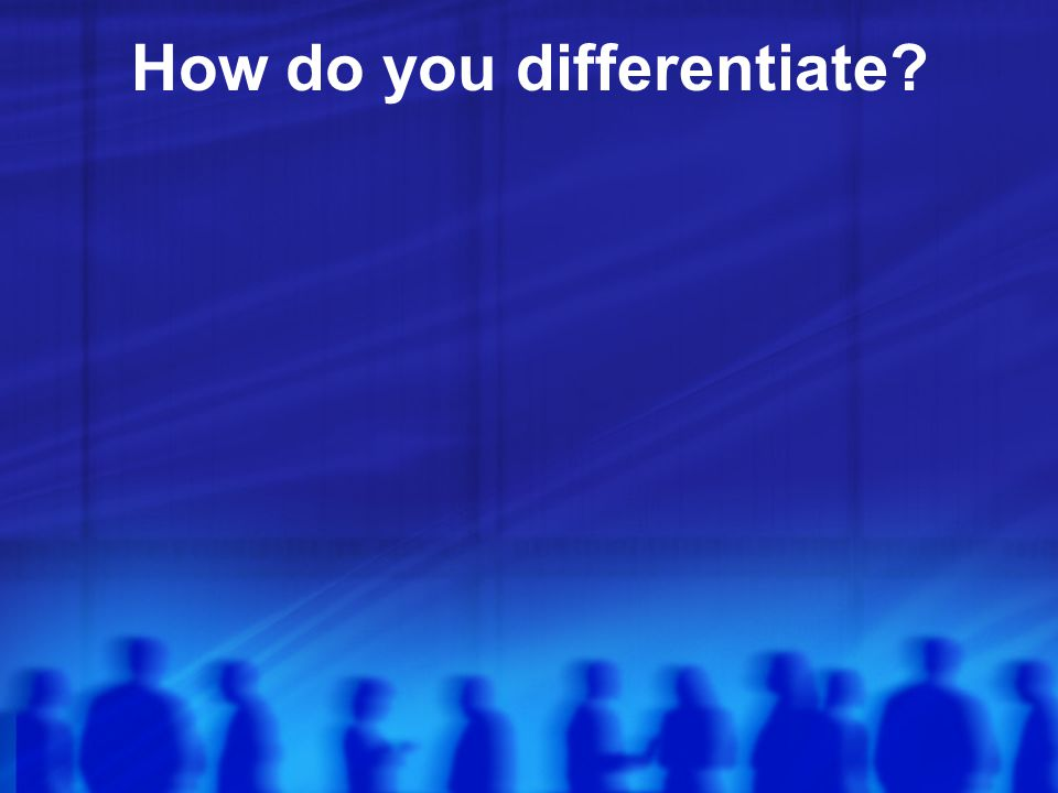 How do you differentiate?