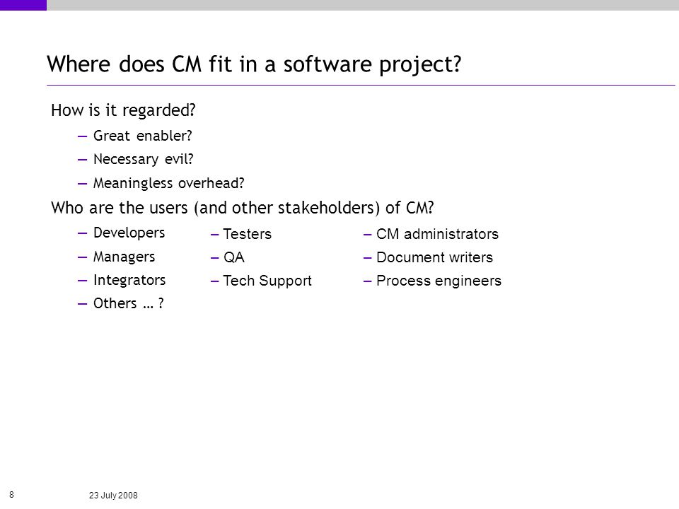 23 July 2008 8 Where does CM fit in a software project.