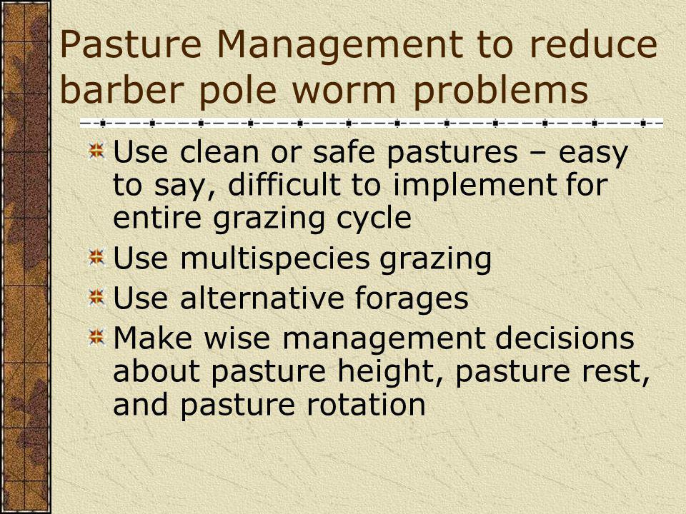 In summary If animals are left in a grazing paddock for longer than 5 to 10 days, depending on weather, may be exposed to infectious larvae Pasture rest periods to control internal parasites need to be longer than normal recommendations for either pasture health or nutritional value
