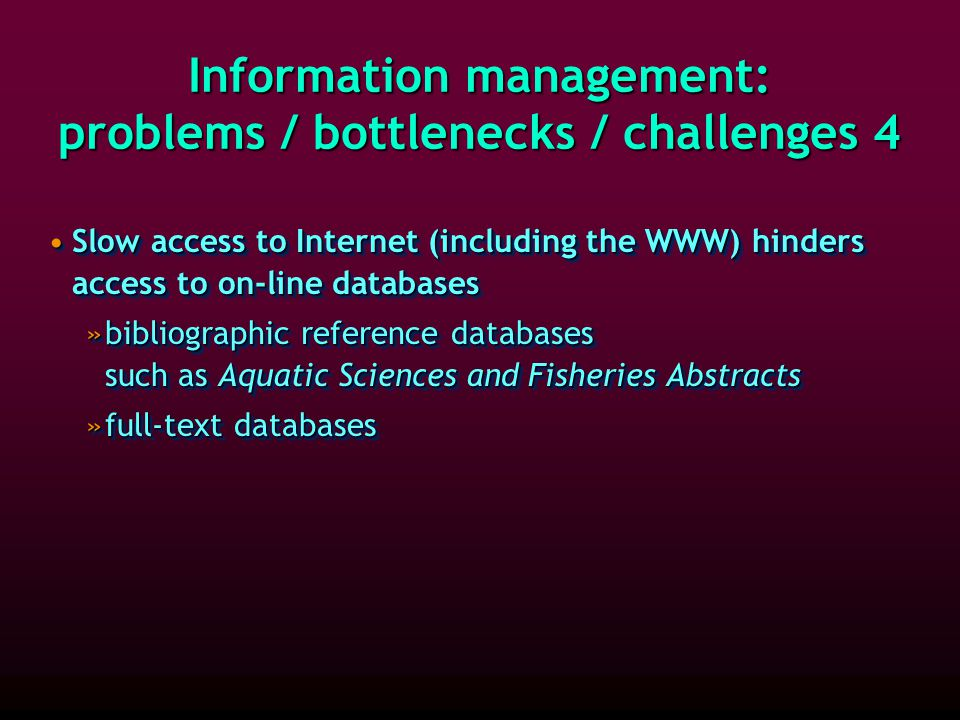 Information management: problems / bottlenecks / challenges 3 These years a shift is taking place from printed hard copy collections to access to electronic information (for instance: shift from printed journals to electronic journals).