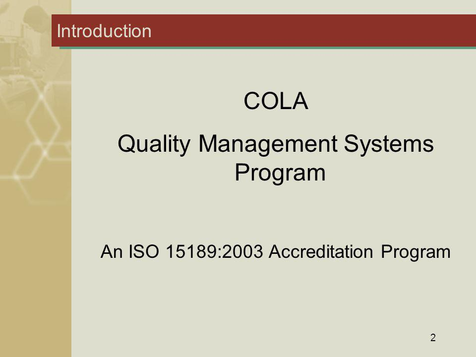 13 The COLA QMS Accreditation Program: Epilogue Goals of QMS Accreditation Program Built-in standards of quality Continuous systems for quality assessment, improvement, and feedback Maintenance of Quality Standards Resulting in Enhances patient care Integrated Incident Management Optimized operational efficiency