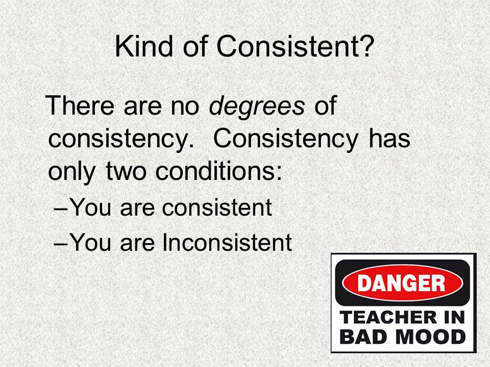 Kind of Consistent.There are no degrees of consistency.