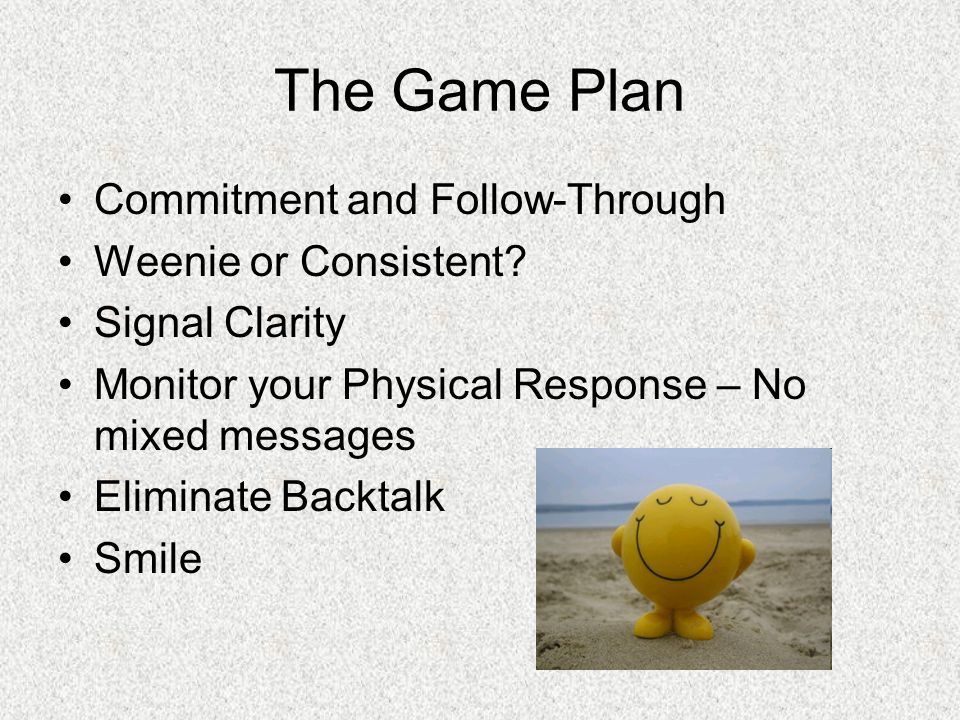 The Game Plan Commitment and Follow-Through Weenie or Consistent.