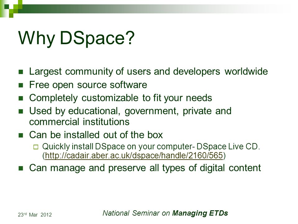 23 rd Mar 2012 National Seminar on Managing ETDs Why DSpace.
