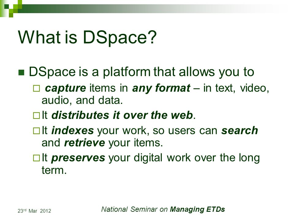 23 rd Mar 2012 National Seminar on Managing ETDs What is DSpace.