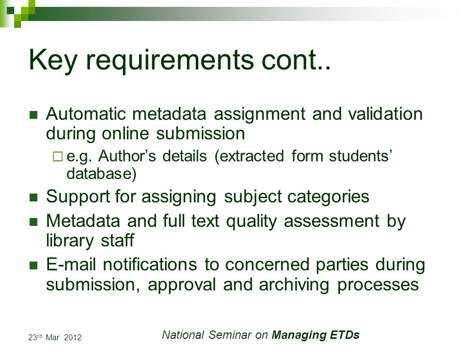 23 rd Mar 2012 National Seminar on Managing ETDs Key requirements cont..