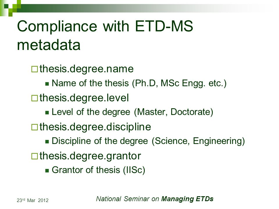23 rd Mar 2012 National Seminar on Managing ETDs Compliance with ETD-MS metadata thesis.degree.name Name of the thesis (Ph.D, MSc Engg.