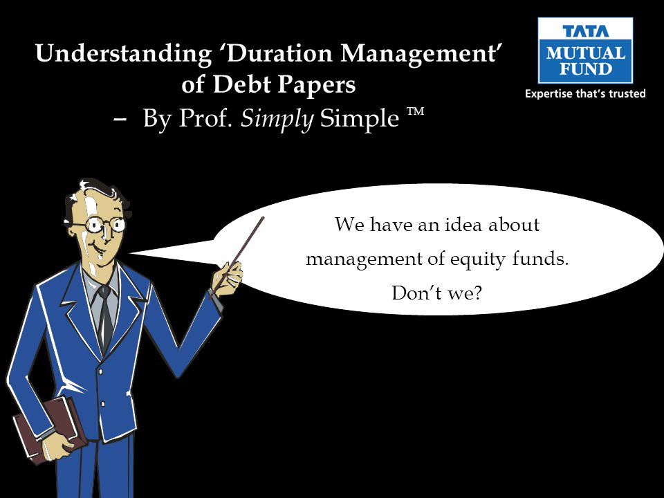 We have an idea about management of equity funds. Dont we.